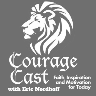 Courage Cast - Faith, Encouragement and Motivation for Today