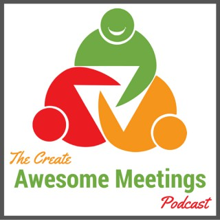 Create Awesome Meetings Podcast: Business Communication Skills   Effective Meetings   Organizational Learning   Management