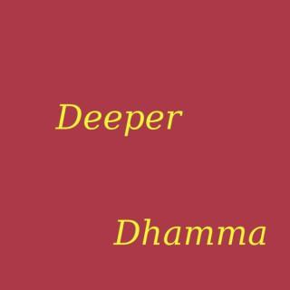 Deeper Dhamma