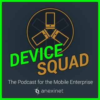 Device Squad: the Podcast for the Mobile Enterprise