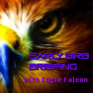 Early Birb Briefing with Eagle Falcon