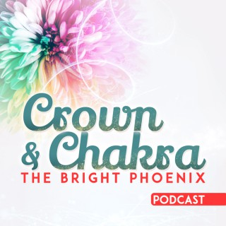 Crown and Chakra - The Bright Phoenix's Podcast