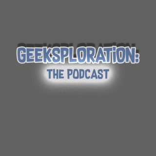 Geeksploration: The Podcast