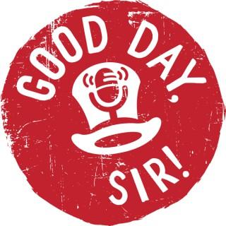 Good Day, Sir! Show