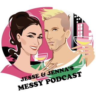 Jesse And Jenna's Messy Podcast Podcast