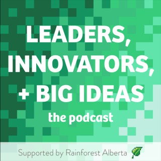 Leaders, Innovators and Big Ideas - the podcast