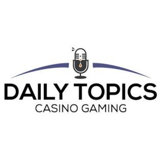 Daily Topics - Casino Gaming