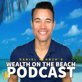 Daniel Alonzo's Wealth On The Beach Podcast