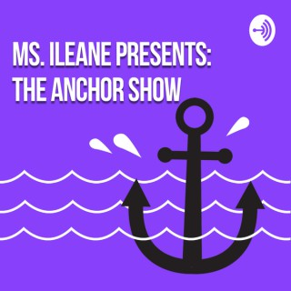 Ms Ileane Presents The Anchor Show