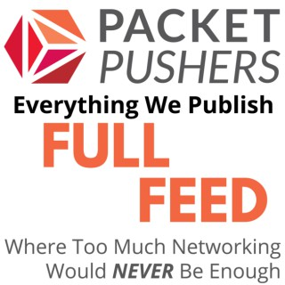Packet Pushers - Full Podcast Feed