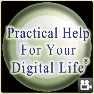 Practical Help for Your Digital Life Video Podcast