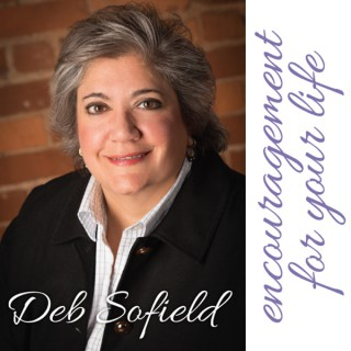 Deb Sofield's Encouragement for Your Life
