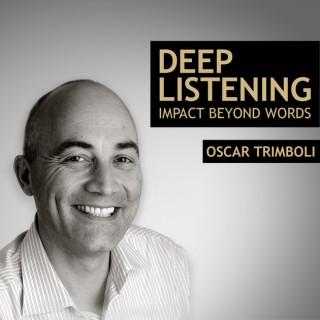 Deep Listening - Impact beyond words - Oscar Trimboli