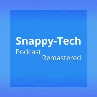 Snappy-Tech Podcast Remastered