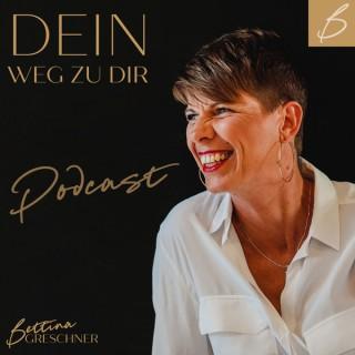 DEIN Weg zu DIR. Der Podcast für DICH mit Bettina Greschner