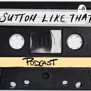 Sutton Like That Podcast