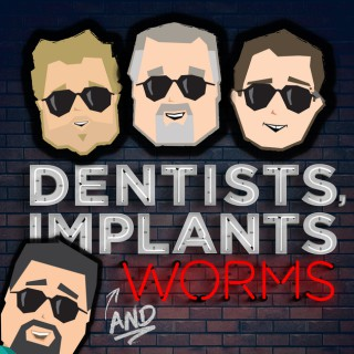 Dentists, Implants and Worms