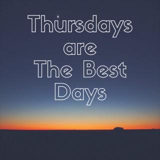 Thursdays are The Best Days
