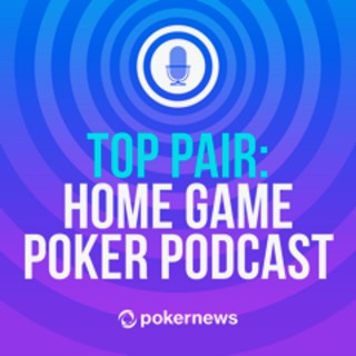Top Pair Home Game Poker Podcast