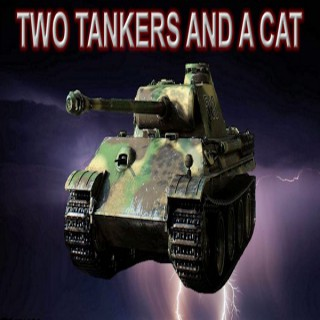THE TWO TANKERS AND A CAT PODCAST