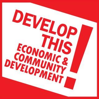 Develop This: Economic and Community Development