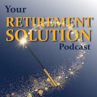 Your Retirement Solution Podcast