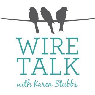 Wire Talk with Karen Stubbs