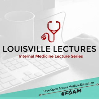 Louisville Lectures Internal Medicine Lecture Series Podcast