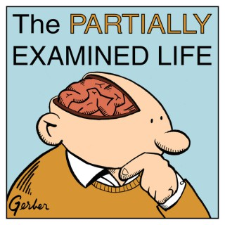 The Partially Examined Life Philosophy Podcast