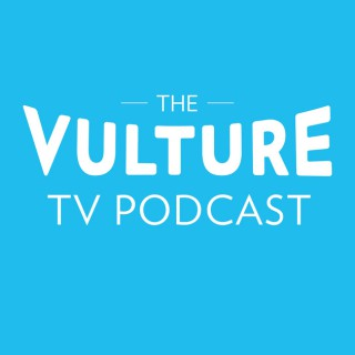 The Vulture TV Podcast