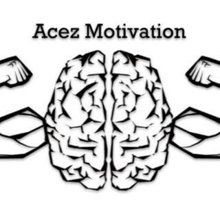 Acez Motivation