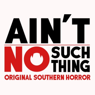 Ain't No Such Thing - Original Southern Horror Stories