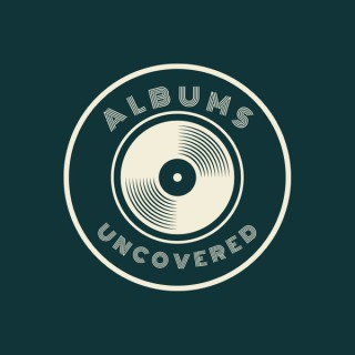Albums Uncovered