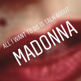 All I want to do is talk about Madonna