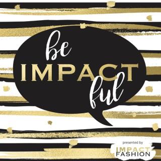 Be Impactful by Impact Fashion