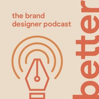 Better: The Brand Designer Podcast
