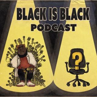 Black is Black Podcast