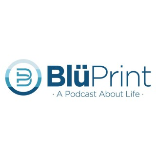 BlüPrint:  A Podcast About Life