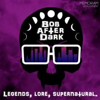 Bob After Dark