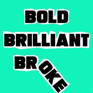 Bold, Brilliant and Broke