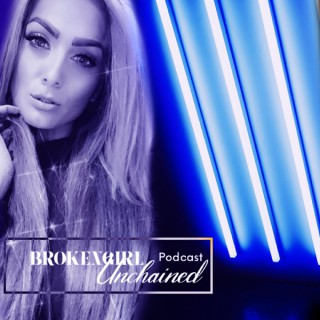 BrokenGirl Unchained Podcast