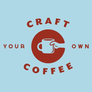Craft Your Own Coffee Podcast