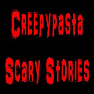 Creepypasta and Scary Stories