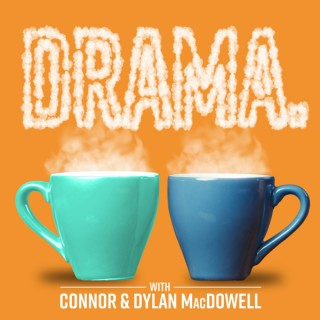 DRAMA. with Connor & Dylan MacDowell