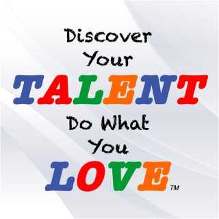 Discover Your Talent–Do What You Love | Build a Career of Success, Satisfaction and Freedom