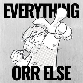 Everything Orr Else