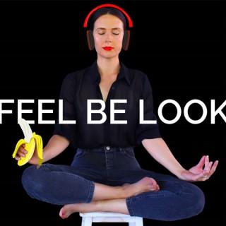 FEEL BE LOOK