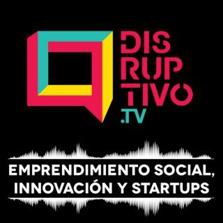 Disruptivo - Emprendimiento Social, Innovación y Startups