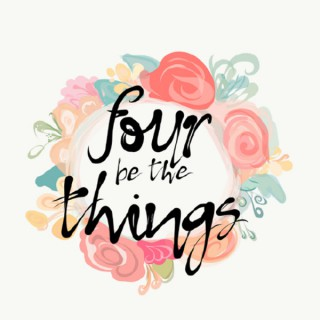Four Be The Things