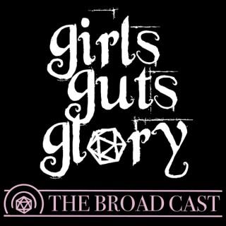 Girls Guts Glory: The Broad Cast